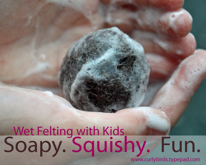 Wet Felting with Kids  from Curly Birds