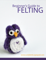 Beginner's Guide to Felting Series from Curly Birds